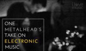 One Metalhead's take on electronic music