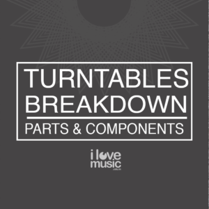 Turntables Breakdown - Parts & Components